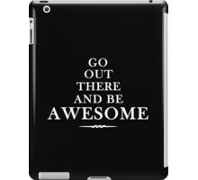 Go out & be Awesome iPad Case/Skin