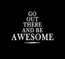 Go out & be Awesome by SaltedSeven