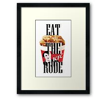 EAT THE RUDE Framed Print