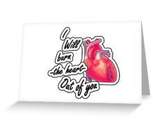 I will burn the heart out of YOU Greeting Card