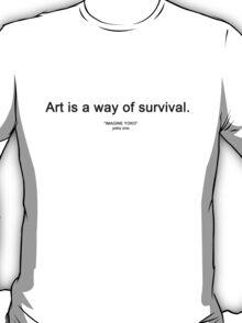 "ART IS A WAY OF SURVIVAL. (""IMAGINE YOKO"" yoko ono) T-Shirt"