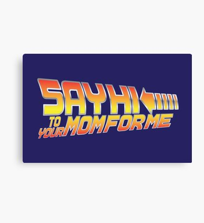 Say Hi To Your Mom For Me Canvas Print