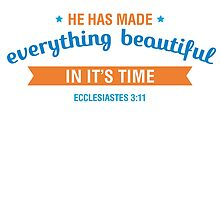 He Has Mad Everything Beautiful In It's Time - Ecclesiastes 3:11 by ImageNugget