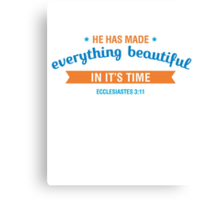 He Has Mad Everything Beautiful In It's Time - Ecclesiastes 3:11 Canvas Print
