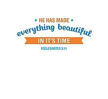 He Has Mad Everything Beautiful In It's Time - Ecclesiastes 3:11 Photographic Print
