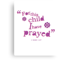 For This Child I Have Prayed Canvas Print