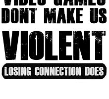 Video Games Don't Make Us Violent by LITCH