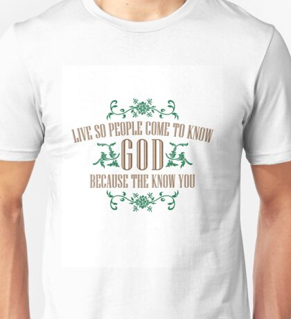 Live So That People Come To Know God Because The Love You Unisex T-Shirt