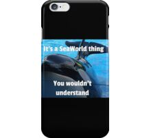 It's a SeaWorld Thing iPhone Case/Skin