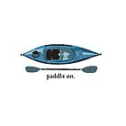 """Blue Kayak with paddle illustration, and """"Paddle on"""" text by PenToPixel"""