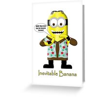 Inevitable Bannana - Minion Greeting Card