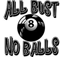 All Bust No Balls billiard / pool tee Photographic Print