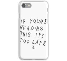 If You're Reading This Its Too Late iPhone Case/Skin