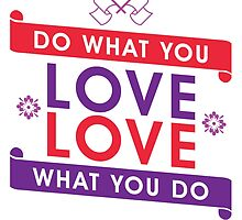 Do What You Love Love What You Do by ImageNugget
