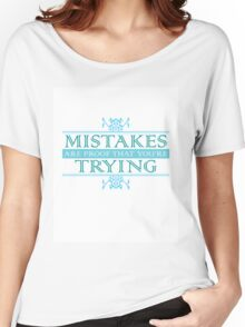Mistakes Are Proof that You're Trying Women's Relaxed Fit T-Shirt