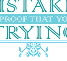 Mistakes Are Proof that You're Trying Sticker