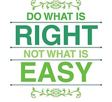 Do What Is Right Not What Is Easy by ImageNugget