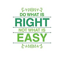 Do What Is Right Not What Is Easy Photographic Print