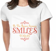 Be The Reason Someone Smiles Today Quote Womens Fitted T-Shirt
