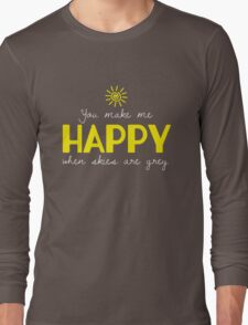 You make me HAPPY when skies are grey. Long Sleeve T-Shirt