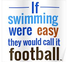 If Swimming Were Easy They Would Call it Football Poster