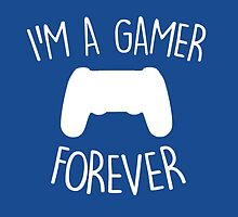 I'M A GAMER FOREVER by xputiisx