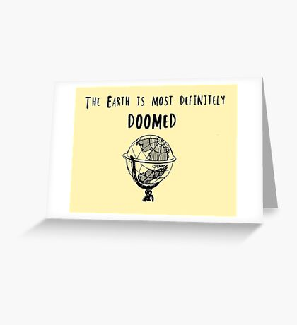 The Earth is Most Definitely Doomed Greeting Card