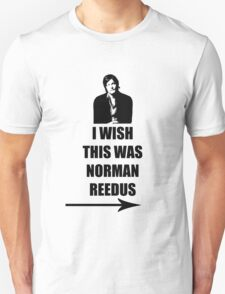 I wish this was Norman Reedus T-Shirt