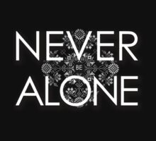 Never Be Alone by T-Shirt T-Shirt Land