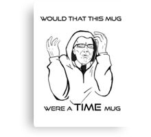 Would That This Mug Were A TIME Mug! Canvas Print