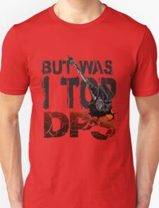 But Was I Top DPS? T-Shirt