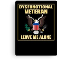 Dysfunctional Veteran - Leave Me Alone Canvas Print
