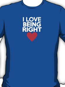 I love being right T-Shirt