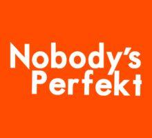 Nobody's Perfekt by thewildhearts