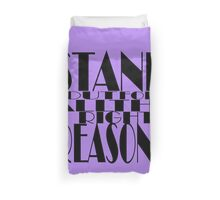 Stand Out For All The Right Reasons Duvet Cover