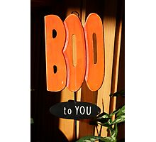 Boo To You Photographic Print