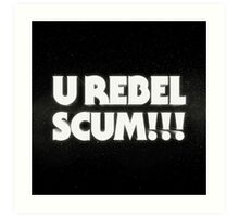 U Rebem Scum!!! Art Print