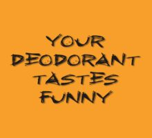 Your Deodorant Tastes Funny... by SLRphotography