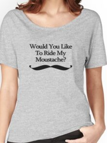 Would You Like To Ride My Moustache? Women's Relaxed Fit T-Shirt