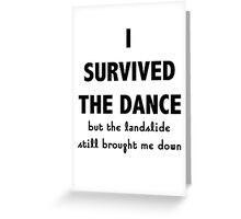 I Survived The Dance  Greeting Card