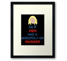 As if Men Had a Monopoly on Murder Framed Print