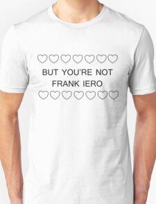 But you're not Frank Iero (black) T-Shirt