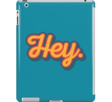 Hey. iPad Case/Skin