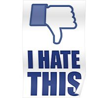 I HATE THIS ! (dislike) Poster