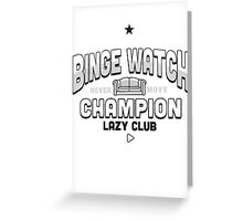 Lazy Club - Binge Watch Champion Greeting Card