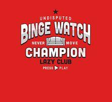 Lazy Club - Binge Watch Champion Unisex T-Shirt
