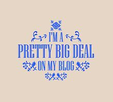 I'm A Pretty Big Deal on my Blog - Funny Quote Womens Fitted T-Shirt