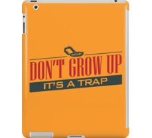 Don't Grow Up, It's a Trap iPad Case/Skin