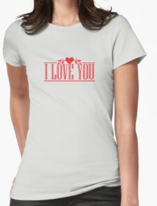 I Love You - Romantic Quote Womens Fitted T-Shirt