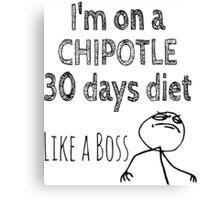 I'm on a CHIPOTLE 30 days diet - Like a boss!  Canvas Print